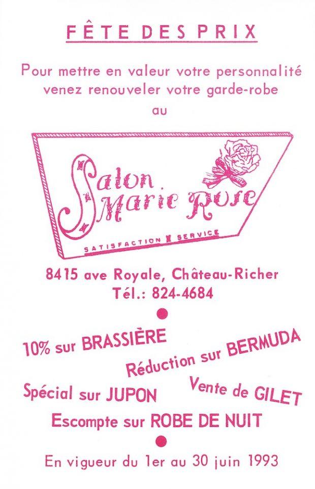 Document publicitaire où on voit le logo du Salon Marie-Rose. Le texte, écrit en rose, se lit comme suit : « FÊTE DES PRIX. Pour mettre en valeur votre personnalité venez renouveler votre garde-robe au SALON MARIE ROSE satisfaction et service. 8415 ave Royale, Château-Richer Tél : 824-4684. 10% sur BRASSIÈRE Réduction sur BERMUDA Spécial sur JUPON Vente de GILET Escompte sur ROBE DE NUIT. En vigueur du 1er au 30 juin 1993. »
